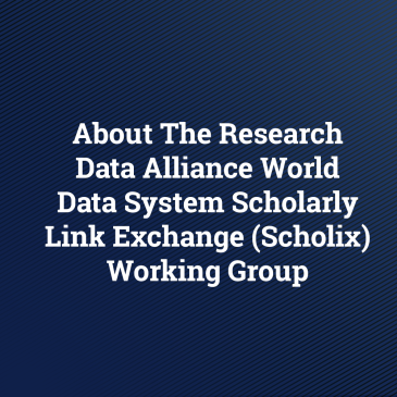 About The Research Data Alliance World Data System Scholarly Link Exchange (Scholix) Working Group