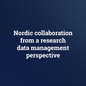 Nordic collaboration from a research data management perspective – NeIC 2017